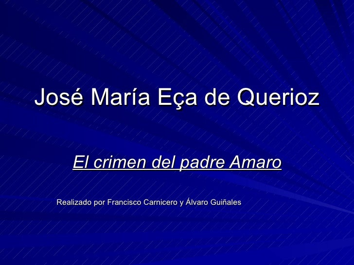 José María Eça de Querioz El crimen del padre Amaro Realizado por Francisco Carnicero y Álvaro Guiñales