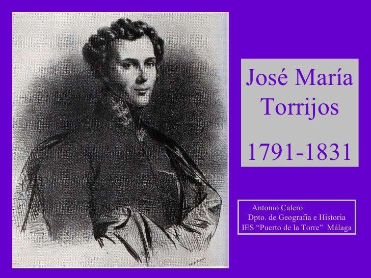 """José María Torrijos 1791-1831 Antonio Calero  Dpto. de Geografía e Historia IES """"Puerto de la Torre""""  Málaga"""