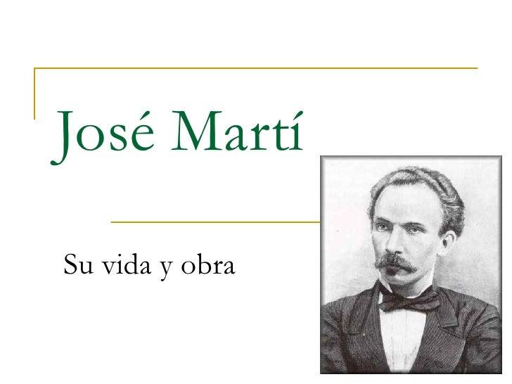 José Martí Su vida y obra