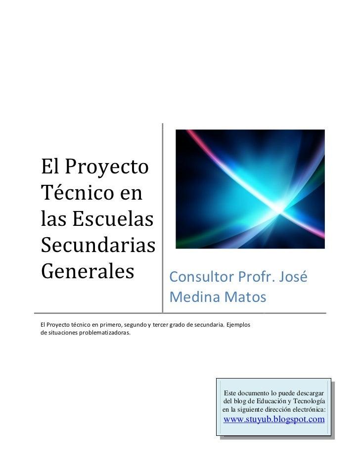 El ProyectoTécnico enlas EscuelasSecundariasGenerales                                      Consultor Profr. José          ...