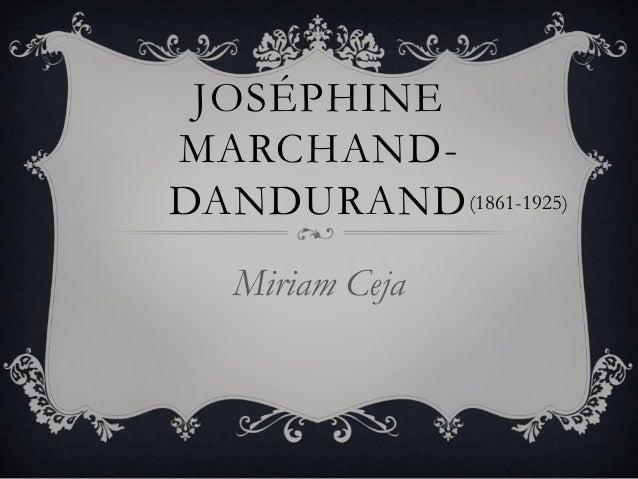 JOSÉPHINEMARCHAND-DANDURANDMiriam Ceja(1861-1925)