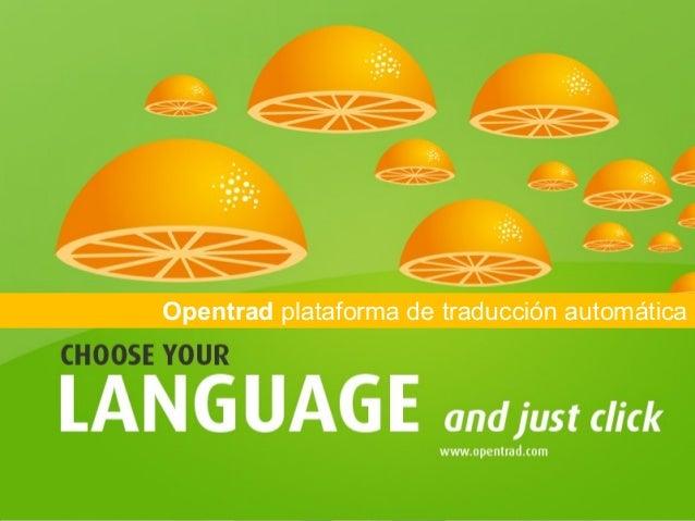 Pruebe el sistema en: http://opentrad.imaxin.comtraducción automáticauna realidadOpentrad plataforma de traducción automát...