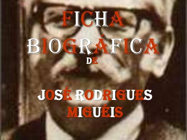 FichaBiográfica     deJosé Rodrigues    Miguéis