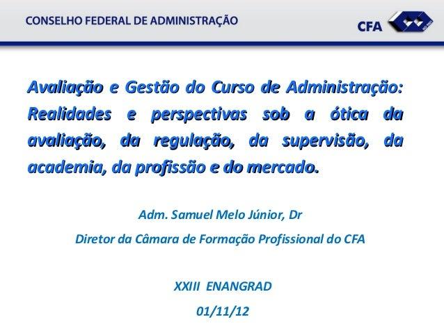 Avaliação e Gestão do Curso de Administração:Realidades e perspectivas sob a ótica daavaliação, da regulação, da supervisã...