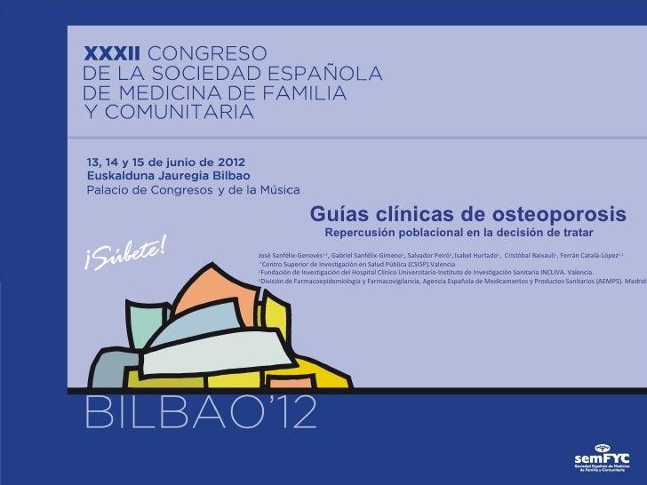 Guías clínicas de osteoporosis                     Repercusión poblacional en la decisión de tratarJosé Sanfélix-Genovés1,...