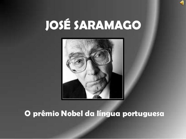 JOSÉ SARAMAGO  O prêmio Nobel da língua portuguesa