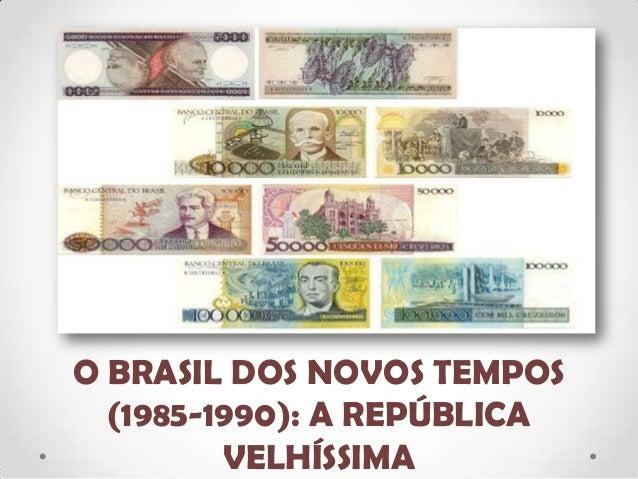 O BRASIL DOS NOVOS TEMPOS (1985-1990): A REPÚBLICA VELHÍSSIMA