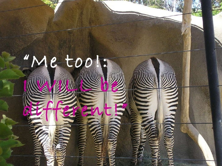 """"""" Me too!:  I WILL be different!"""""""