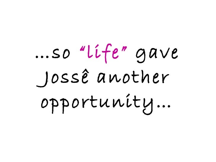 """… so  """"life""""  gave Jossê another opportunity…"""