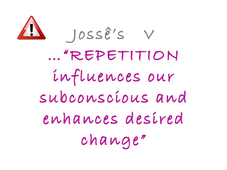 """Jossê's  V …""""REPETITION influences our subconscious and enhances desired change"""""""