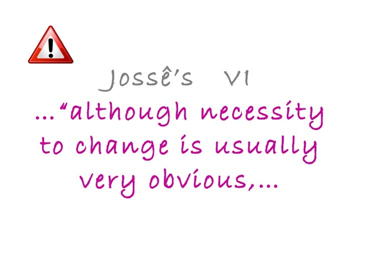 """Jossê's  VI …""""although necessity to change is usually very obvious,…"""