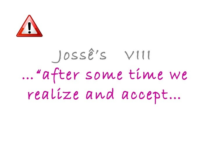 """Jossê's  VIII …""""after some time we realize and accept…"""