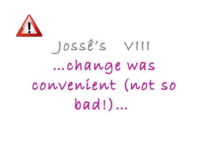 Jossê's  VIII …change was convenient (not so bad!)…