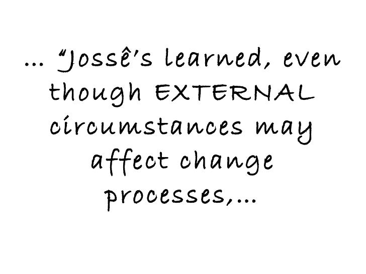 """… """" Jossê's learned, even though EXTERNAL circumstances may affect change processes,…"""