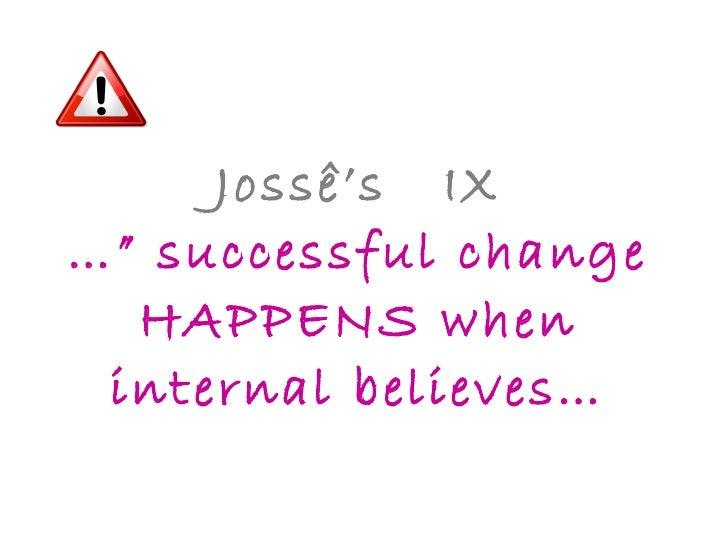 """Jossê's  IX …"""" successful change HAPPENS when internal believes…"""