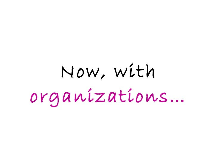 Now, with  organizations…