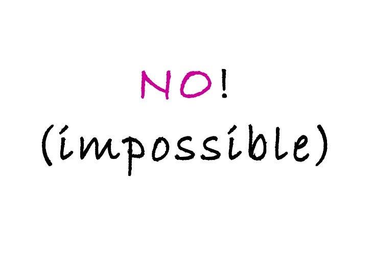 NO ! (impossible)