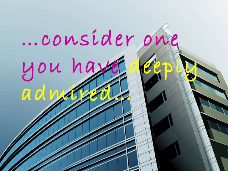 … consider one  you have  deeply admired…