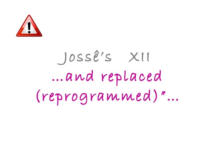 """Jossê's  XII …and replaced (reprogrammed)""""…"""
