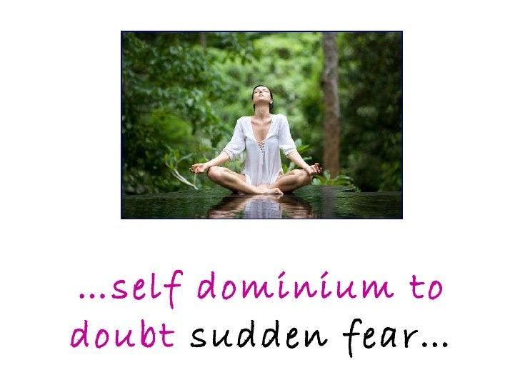 … self dominium to doubt   sudden fear…