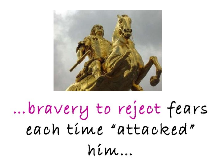 """… bravery to reject  fears each time """"attacked"""" him…"""