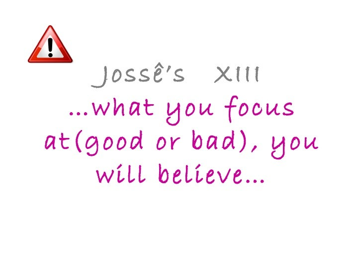Jossê's  XIII …what you focus at(good or bad), you will believe…