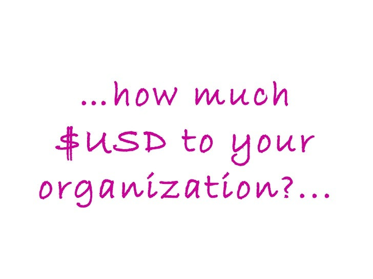 … how much $USD to your organization?...