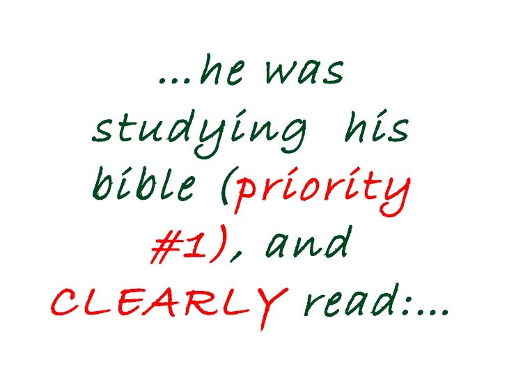 … he was studying  his bible ( priority #1) , and  CLEARLY  read:…