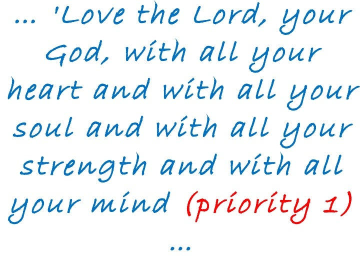 …  'Love the Lord, your God, with all your heart and with all your soul and with all your strength and with all your mind ...
