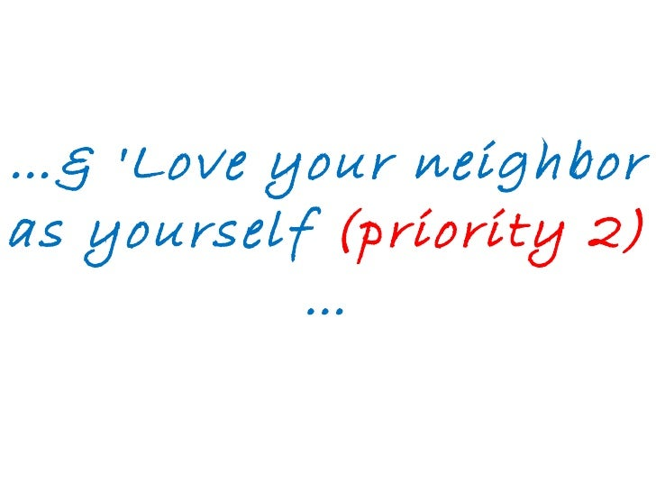 … & 'Love your neighbor as yourself  (priority 2) …