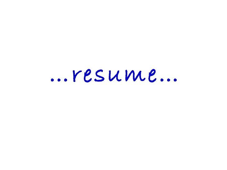 … resume…
