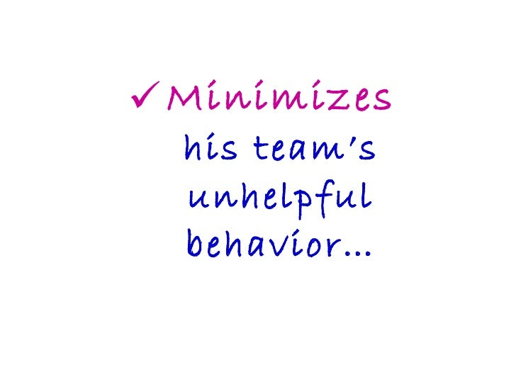 <ul><li>Minimizes his team's unhelpful behavior… </li></ul>