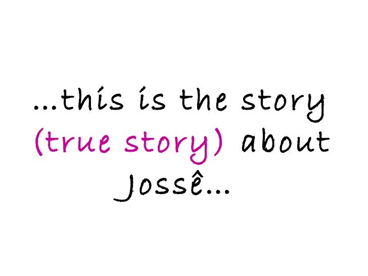 … this is the story  (true story)  about Jossê…