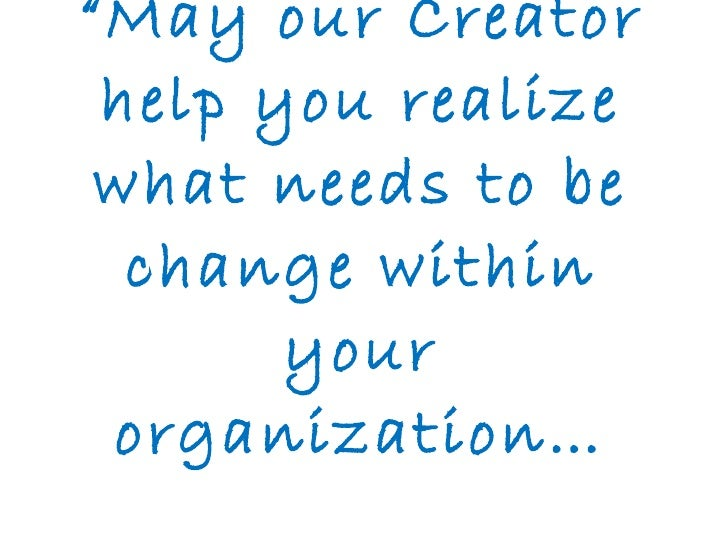 """"""" May our Creator help you realize what needs to be change within your organization…"""
