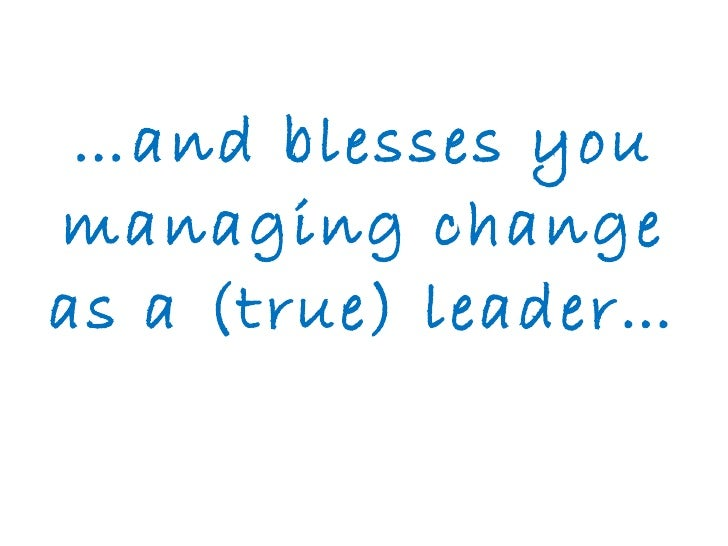 … and blesses you managing change as a (true) leader…