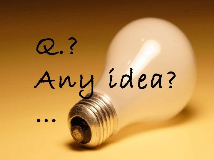 Q.? Any idea? …