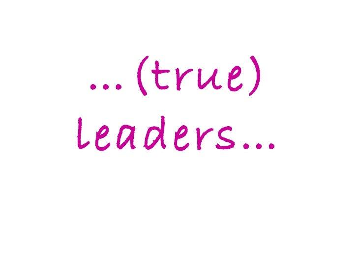 … (true) leaders…