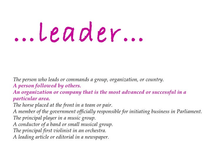 … leader… The person who leads or commands a group, organization, or country. A person followed by others. An organization...
