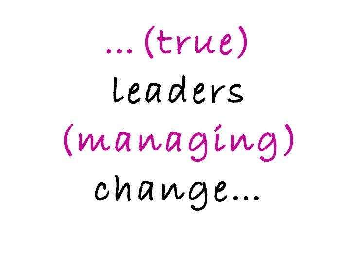 … (true)  leaders  (managing)  change…