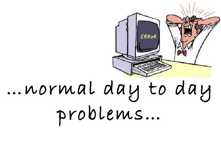 … normal day to day problems…