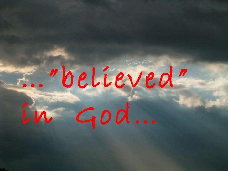 "…"" believed"" in  God…"