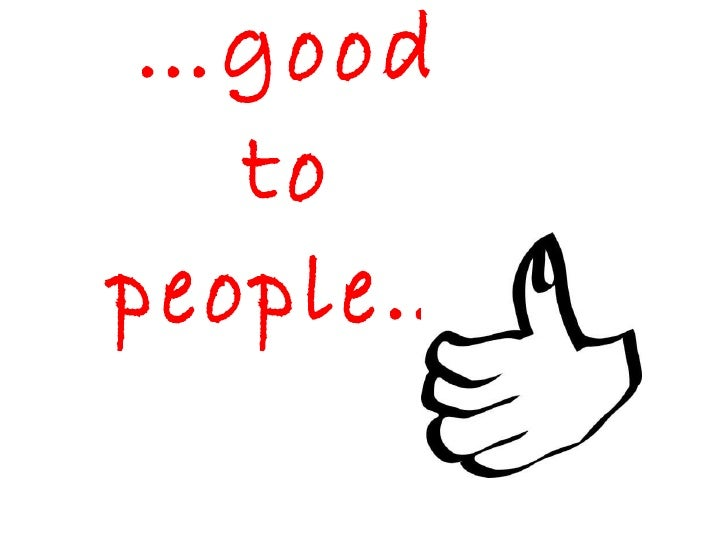 … good to people…