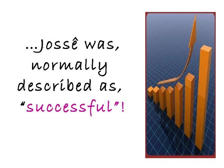 """… Jossê was, normally  described as,  """" successful""""!"""