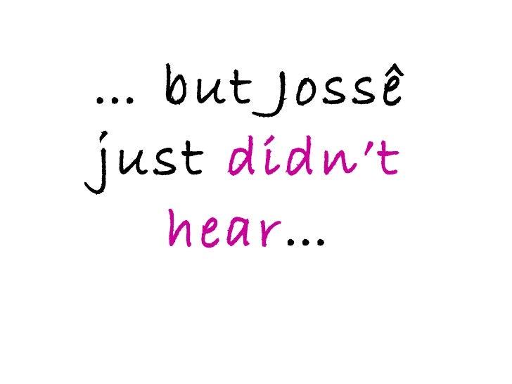 …  but Jossê just  didn't hear …