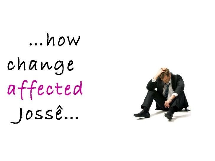 … how  change  affected   Jossê…