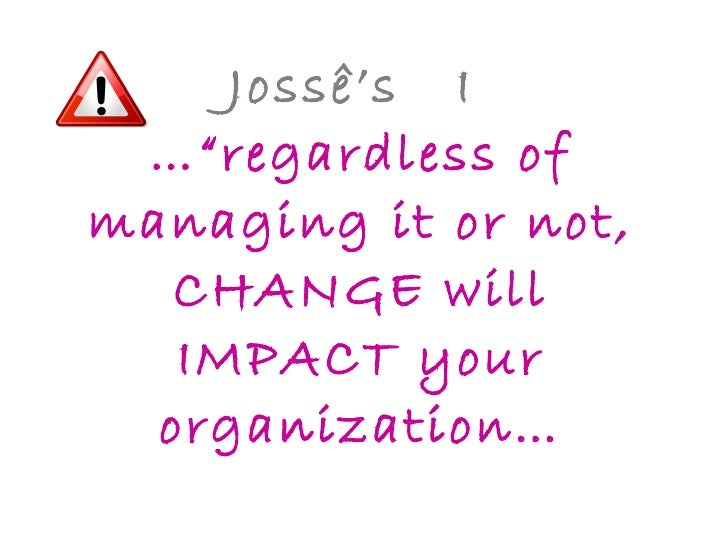 """Jossê's  I  …""""regardless of managing it or not, CHANGE will IMPACT your organization…"""