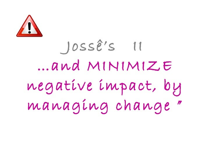 "Jossê's  II …and MINIMIZE negative impact, by managing change """