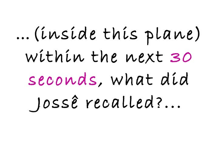 … (inside this plane) within the next  30 seconds , what did Jossê recalled?...