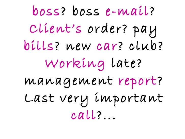 boss ? boss  e-mail ?  Client's  order? pay  bills ? new  car ? club?  Working  late? management  report ? Last very impor...
