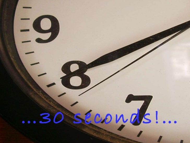 … 30 seconds!…